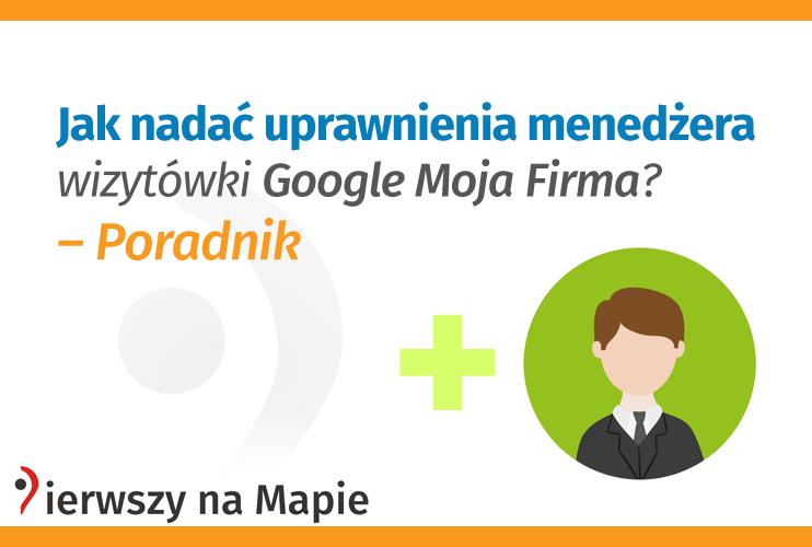 Jak nadać uprawnienia menedzera wizytowki Google Moja Firma - Poradnik