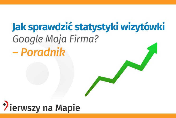 Wizytówka Google Moja Firma - Statystyki - Jak sprawdzić