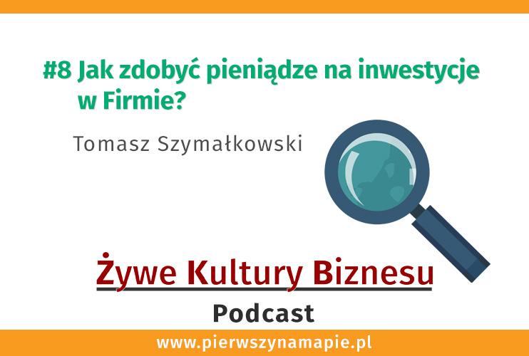Jak zdobyć pieniądze na inwestycje w Firmie? Tomasz SzymałkowskiTomasz Szymałkowski -grafika wyróżniająca