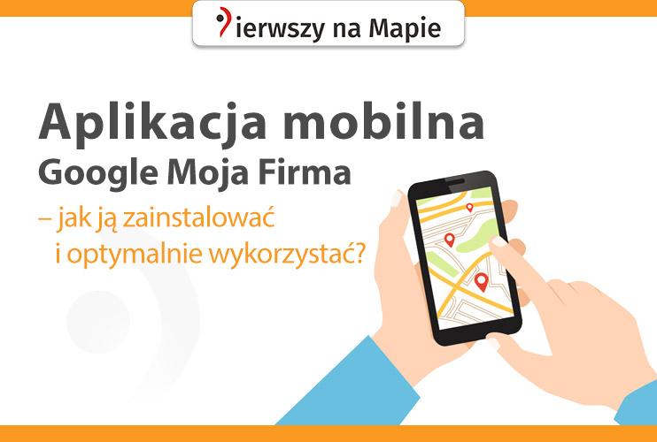 Aplikacja mobilna Google Moja Firma na urządzenia z systemem Google Android oraz Apple iOS.