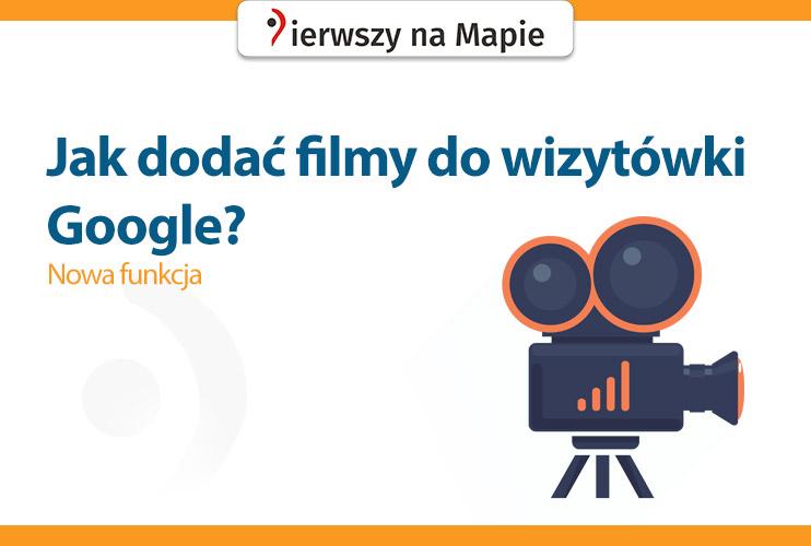 Jak dodać filmy do wizytówki Google - poradnik