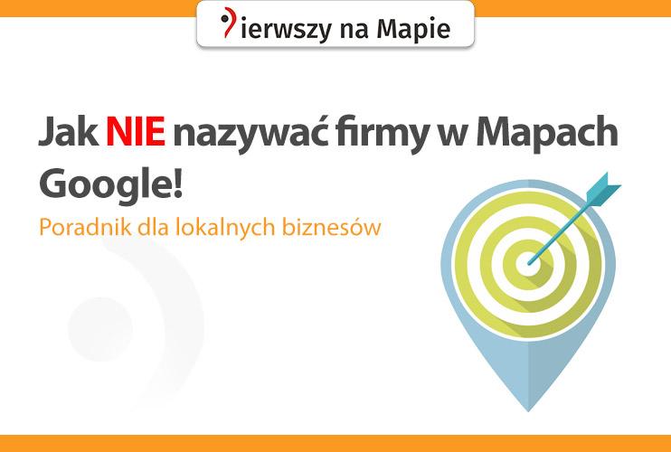 Jak nie nazywać firmy w Mapach Google