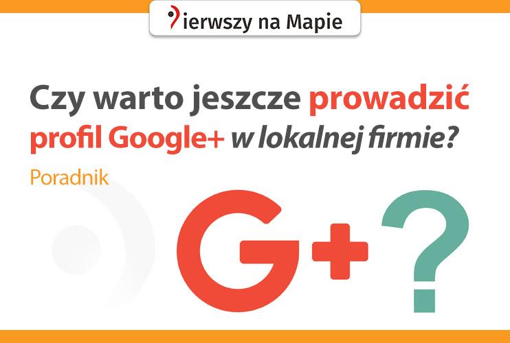 Czy warto prowadzić Google+ w firmie?
